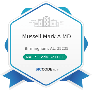 Mussell Mark A MD - NAICS Code 621111 - Offices of Physicians (except Mental Health Specialists)