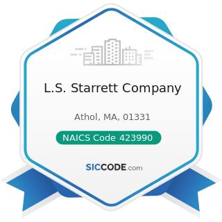 L.S. Starrett Company - NAICS Code 423990 - Other Miscellaneous Durable Goods Merchant...