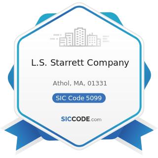 L.S. Starrett Company - SIC Code 5099 - Durable Goods, Not Elsewhere Classified