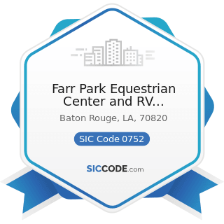 Farr Park Equestrian Center and RV Campground - SIC Code 0752 - Animal Specialty Services,...