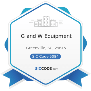 G and W Equipment - SIC Code 5084 - Industrial Machinery and Equipment