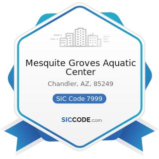 Mesquite Groves Aquatic Center - SIC Code 7999 - Amusement and Recreation Services, Not...