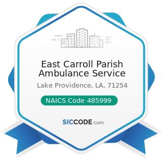 East Carroll Parish Ambulance Service - NAICS Code 485999 - All Other Transit and Ground...
