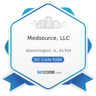 Medsource, LLC - SIC Code 5099 - Durable Goods, Not Elsewhere Classified