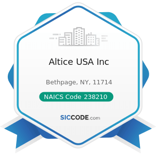 Altice USA Inc - NAICS Code 238210 - Electrical Contractors and Other Wiring Installation...