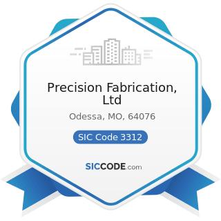 Precision Fabrication, Ltd - SIC Code 3312 - Steel Works, Blast Furnaces (including Coke Ovens),...