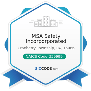 MSA Safety Incorporporated - NAICS Code 339999 - All Other Miscellaneous Manufacturing
