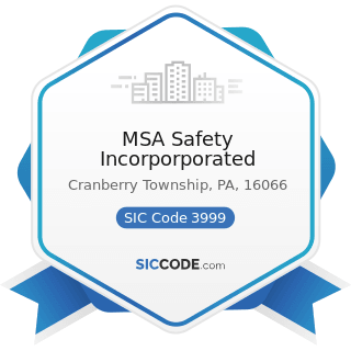 MSA Safety Incorporporated - SIC Code 3999 - Manufacturing Industries, Not Elsewhere Classified