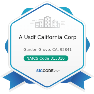 A Usdf California Corp - NAICS Code 313310 - Textile and Fabric Finishing Mills