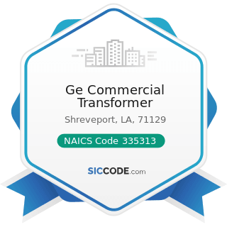 Ge Commercial Transformer - NAICS Code 335313 - Switchgear and Switchboard Apparatus...