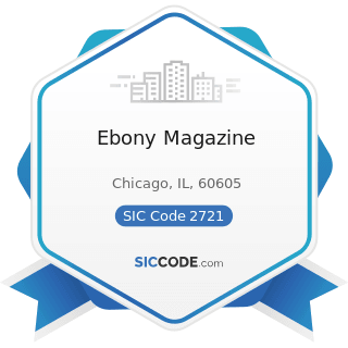 Ebony Magazine - SIC Code 2721 - Periodicals: Publishing, or Publishing and Printing