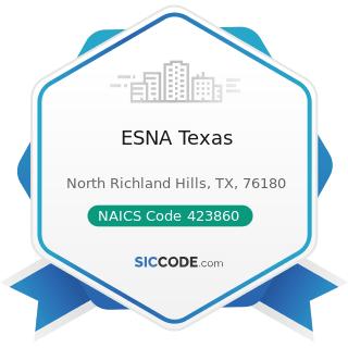 ESNA Texas - NAICS Code 423860 - Transportation Equipment and Supplies (except Motor Vehicle)...