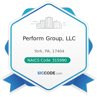 Perform Group, LLC - NAICS Code 315990 - Apparel Accessories and Other Apparel Manufacturing