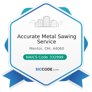Accurate Metal Sawing Service - NAICS Code 332999 - All Other Miscellaneous Fabricated Metal...
