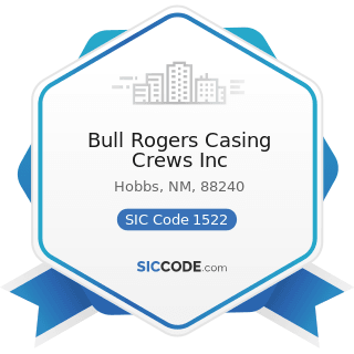 Bull Rogers Casing Crews Inc - SIC Code 1522 - General Contractors-Residential Buildings, other...