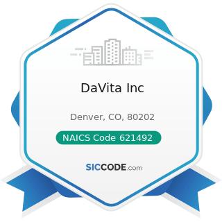 DaVita Inc - NAICS Code 621492 - Kidney Dialysis Centers