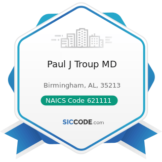 Paul J Troup MD - NAICS Code 621111 - Offices of Physicians (except Mental Health Specialists)