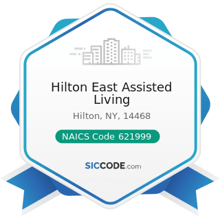 Hilton East Assisted Living - NAICS Code 621999 - All Other Miscellaneous Ambulatory Health Care...