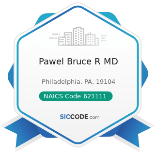 Pawel Bruce R MD - NAICS Code 621111 - Offices of Physicians (except Mental Health Specialists)