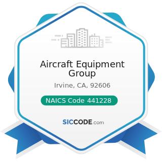 Aircraft Equipment Group - NAICS Code 441228 - Motorcycle, ATV, and All Other Motor Vehicle...