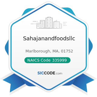 Sahajanandfoodsllc - NAICS Code 335999 - All Other Miscellaneous Electrical Equipment and...