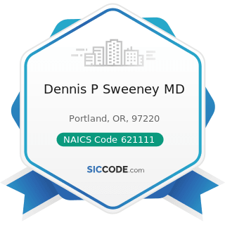 Dennis P Sweeney MD - NAICS Code 621111 - Offices of Physicians (except Mental Health...
