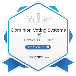 Dominion Voting Systems Inc - SIC Code 3578 - Calculating and Accounting Machines, except...
