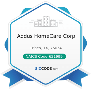 Addus HomeCare Corp - NAICS Code 621999 - All Other Miscellaneous Ambulatory Health Care Services