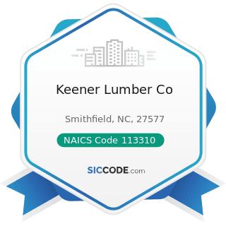 Keener Lumber Co - NAICS Code 113310 - Logging
