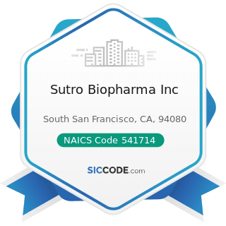 Sutro Biopharma Inc - NAICS Code 541714 - Research and Development in Biotechnology (except...
