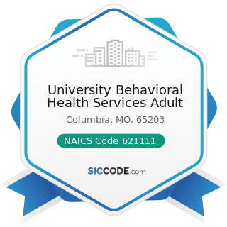University Behavioral Health Services Adult - NAICS Code 621111 - Offices of Physicians (except...