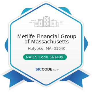 Metlife Financial Group of Massachusetts - NAICS Code 561499 - All Other Business Support...