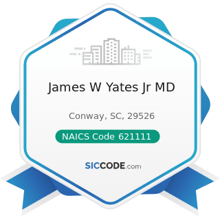 James W Yates Jr MD - NAICS Code 621111 - Offices of Physicians (except Mental Health...