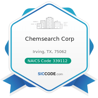 Chemsearch Corp - NAICS Code 339112 - Surgical and Medical Instrument Manufacturing
