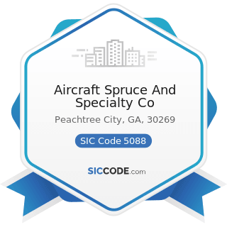 Aircraft Spruce And Specialty Co - SIC Code 5088 - Transportation Equipment and Supplies, except...