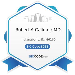 Robert A Callon Jr MD - SIC Code 8011 - Offices and Clinics of Doctors of Medicine