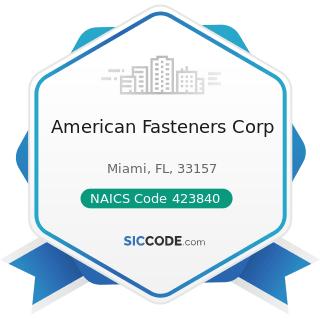 American Fasteners Corp - NAICS Code 423840 - Industrial Supplies Merchant Wholesalers