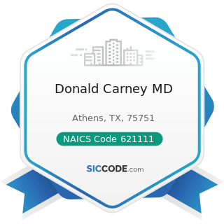 Donald Carney MD - NAICS Code 621111 - Offices of Physicians (except Mental Health Specialists)