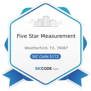 Five Star Measurement - SIC Code 5172 - Petroleum and Petroleum Products Wholesalers, except...