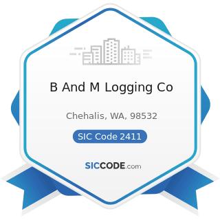 B And M Logging Co - SIC Code 2411 - Logging