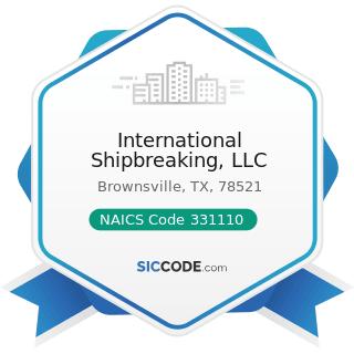 International Shipbreaking, LLC - NAICS Code 331110 - Iron and Steel Mills and Ferroalloy...