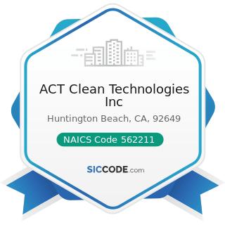 ACT Clean Technologies Inc - NAICS Code 562211 - Hazardous Waste Treatment and Disposal