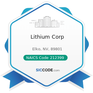 Lithium Corp - NAICS Code 212399 - All Other Nonmetallic Mineral Mining