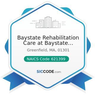 Baystate Rehabilitation Care at Baystate Franklin Medical Center - NAICS Code 621399 - Offices...