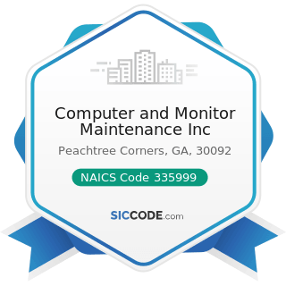 Computer and Monitor Maintenance Inc - NAICS Code 335999 - All Other Miscellaneous Electrical...