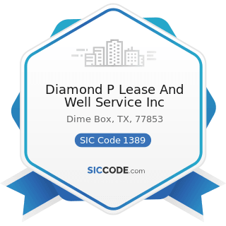 Diamond P Lease And Well Service Inc - SIC Code 1389 - Oil and Gas Field Services, Not Elsewhere...