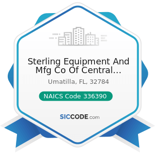 Sterling Equipment And Mfg Co Of Central Florida Inc - NAICS Code 336390 - Other Motor Vehicle...