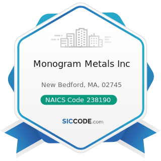 Monogram Metals Inc - NAICS Code 238190 - Other Foundation, Structure, and Building Exterior...