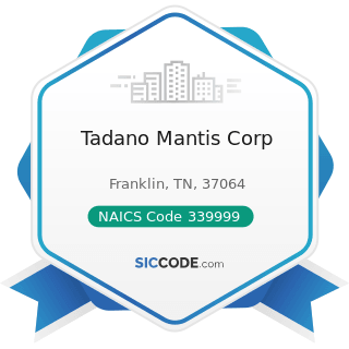 Tadano Mantis Corp - NAICS Code 339999 - All Other Miscellaneous Manufacturing