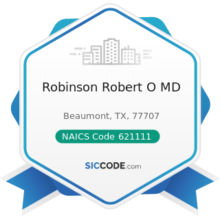 Robinson Robert O MD - NAICS Code 621111 - Offices of Physicians (except Mental Health...